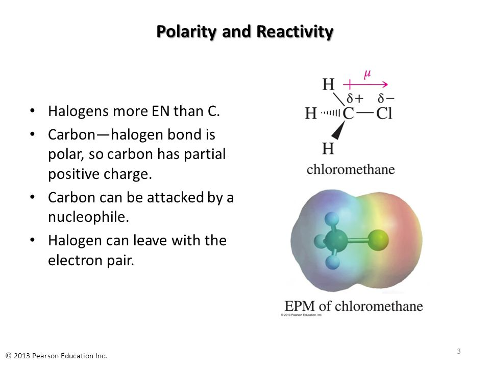 Polarity and Reactivity Halogens more EN than C. Carbon—halogen bond is polar, so carbon has partial positive charge. Carbon can be attacked by a nucl