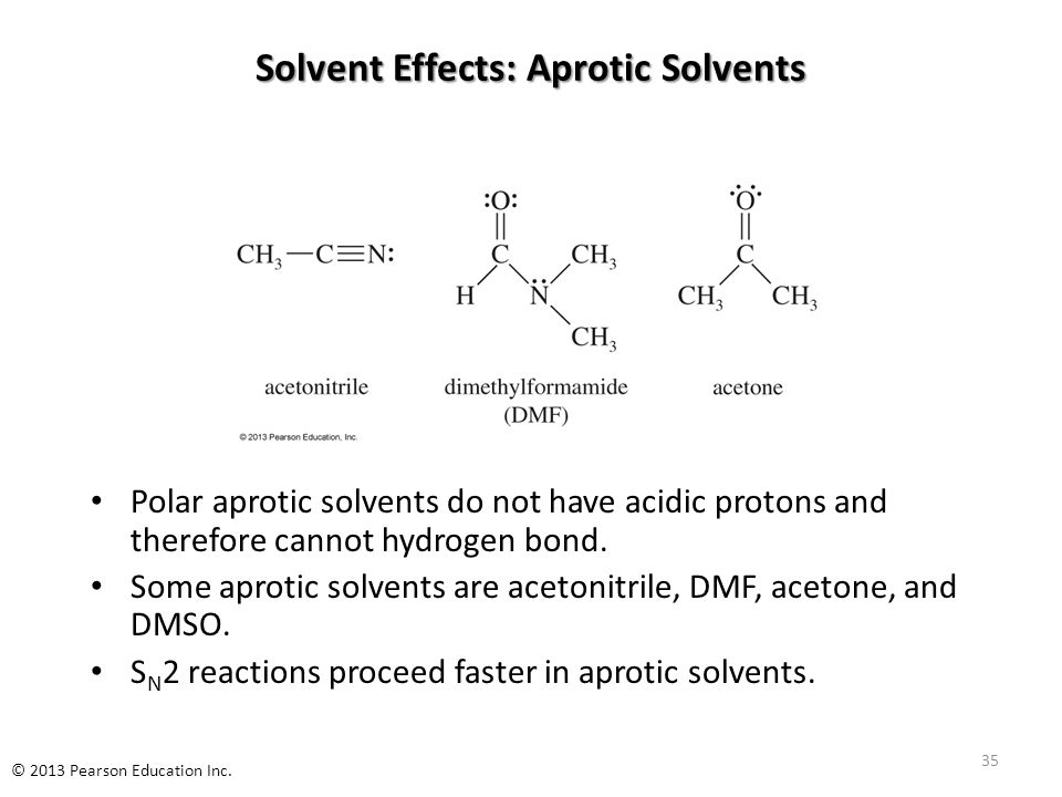 Solvent Effects: Aprotic Solvents Polar aprotic solvents do not have acidic protons and therefore cannot hydrogen bond. Some aprotic solvents are acet