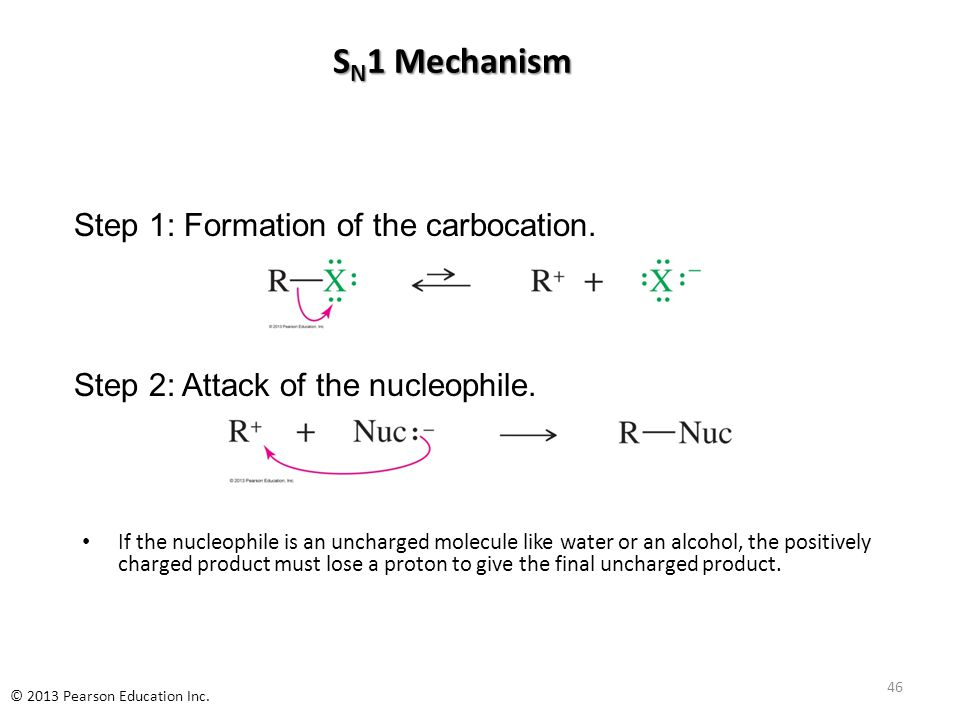 S N 1 Mechanism If the nucleophile is an uncharged molecule like water or an alcohol, the positively charged product must lose a proton to give the final uncharged product.