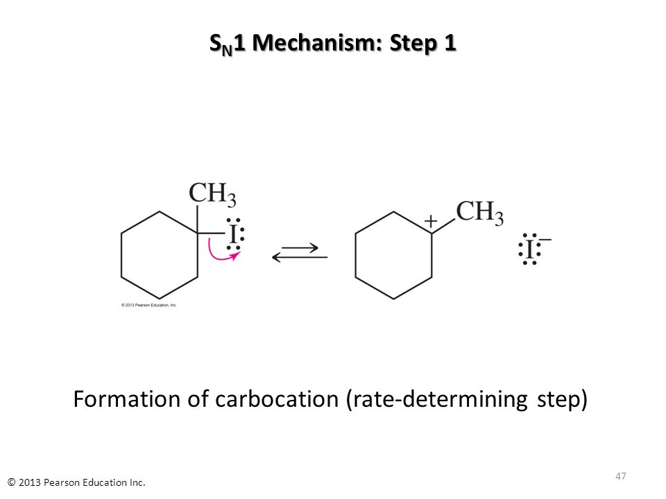 Formation of carbocation (rate-determining step) S N 1 Mechanism: Step 1 47 © 2013 Pearson Education Inc.