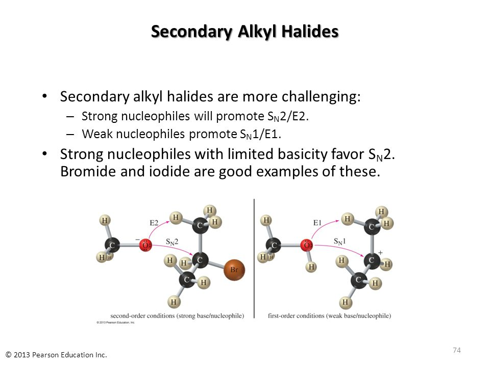 Secondary Alkyl Halides Secondary alkyl halides are more challenging: – Strong nucleophiles will promote S N 2/E2. – Weak nucleophiles promote S N 1/E