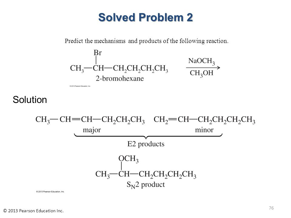Solved Problem 2 Solution Predict the mechanisms and products of the following reaction. 76 © 2013 Pearson Education Inc.
