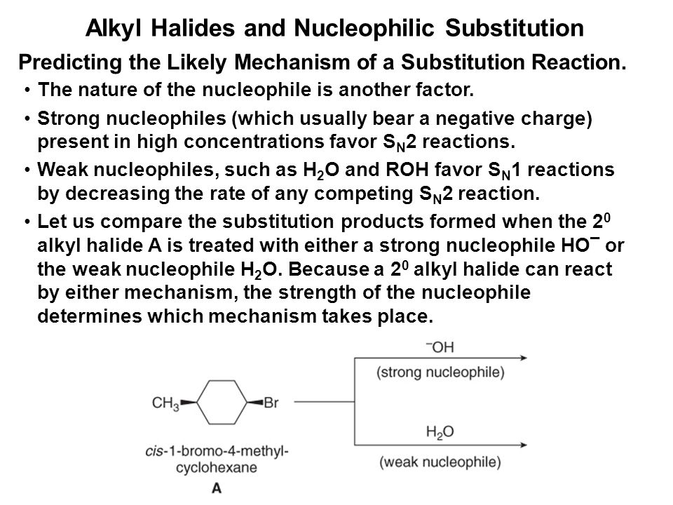 Alkyl Halides and Nucleophilic Substitution Predicting the Likely Mechanism of a Substitution Reaction. The nature of the nucleophile is another facto