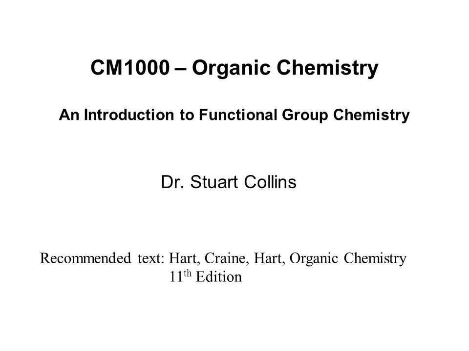 CM1000 – Organic Chemistry An Introduction to Functional Group Chemistry Dr.