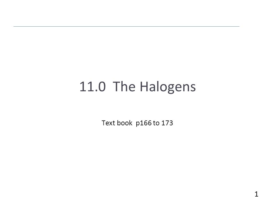 11.0 The Halogens Text book p166 to 173 1
