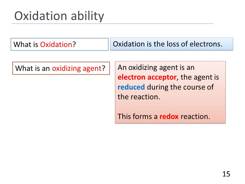 Oxidation ability 15 What is Oxidation. Oxidation is the loss of electrons.