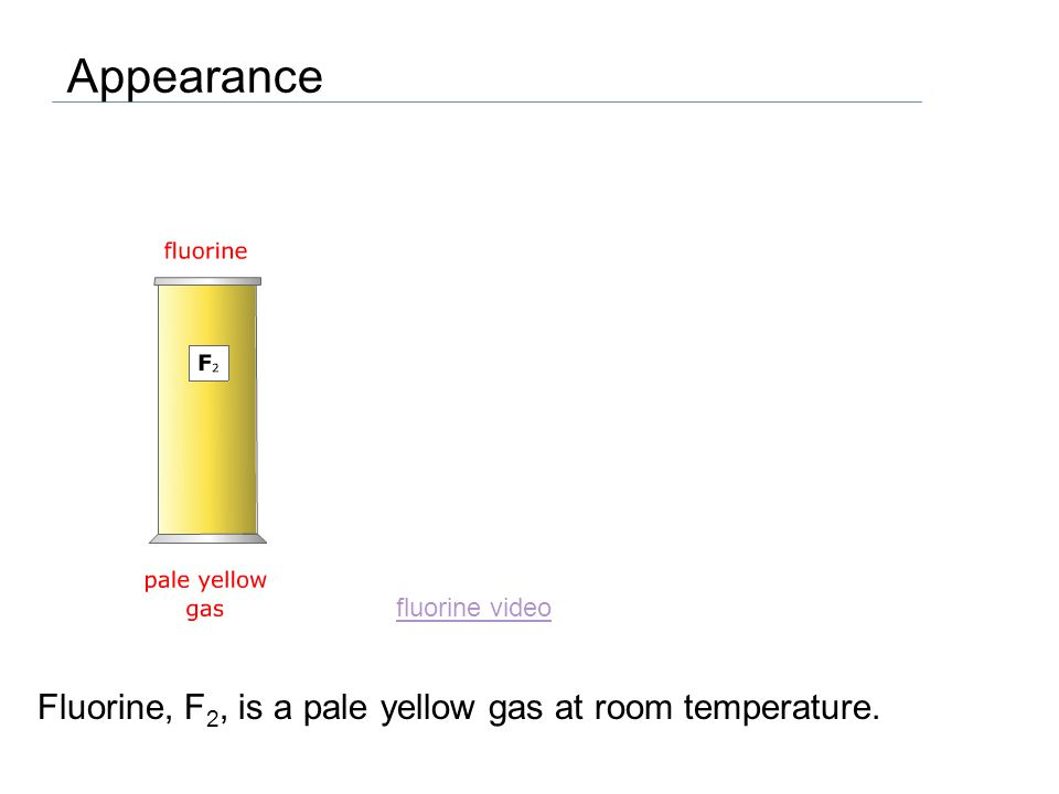 Fluorine, F 2, is a pale yellow gas at room temperature. Appearance fluorine video
