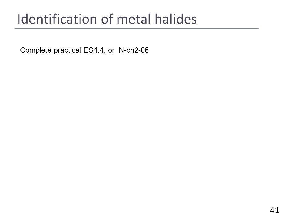 Identification of metal halides 41 Complete practical ES4.4, or N-ch2-06