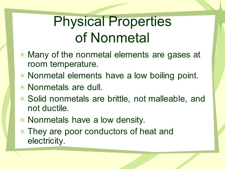 Chemical Properties of Nonmetals Most nonmetals readily form from compounds with the exception of Group 18 elements.