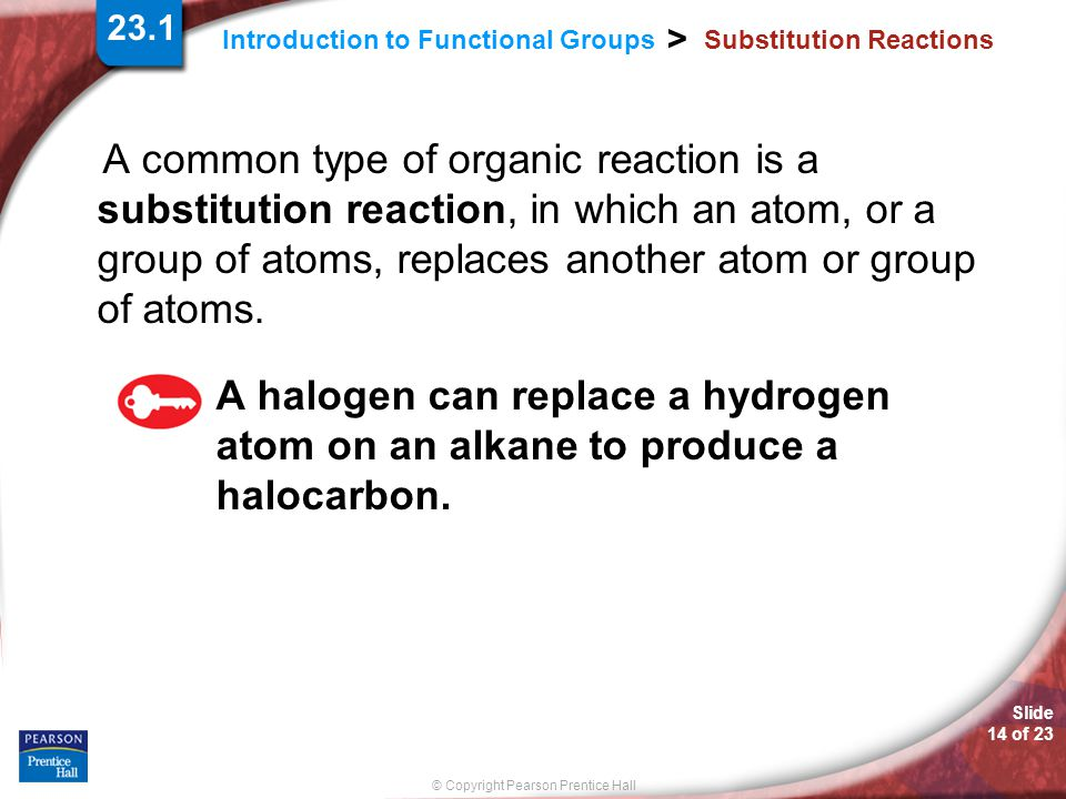 Slide 14 of 23 © Copyright Pearson Prentice Hall Introduction to Functional Groups > Substitution Reactions A common type of organic reaction is a sub