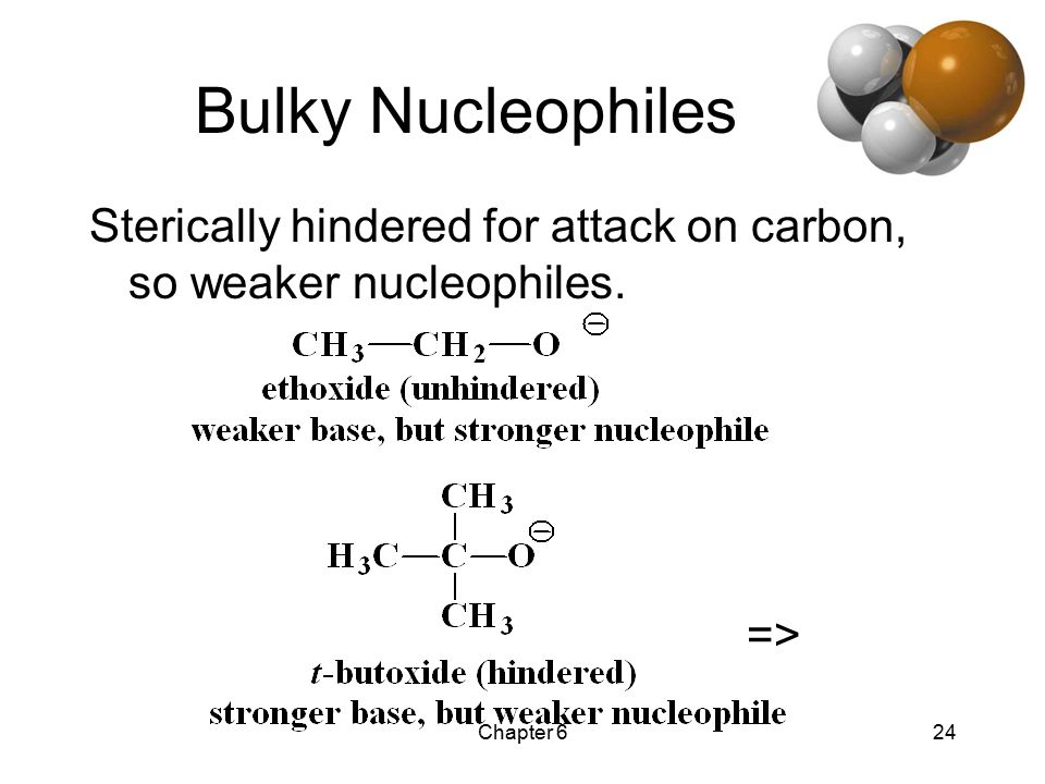 Chapter 624 Bulky Nucleophiles Sterically hindered for attack on carbon, so weaker nucleophiles. =>
