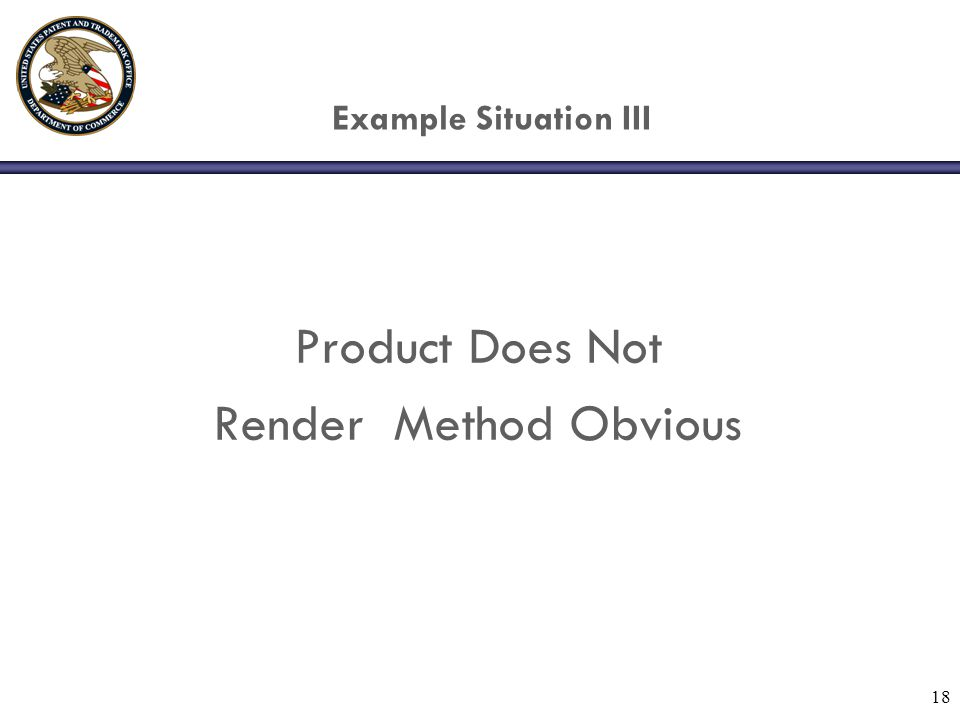 18 Example Situation III Product Does Not Render Method Obvious