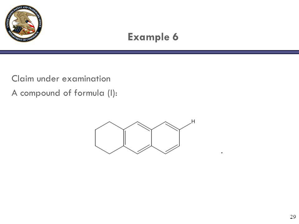 29 Example 6 Claim under examination A compound of formula (I):.