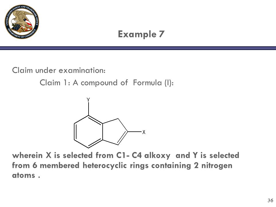 36 Example 7 Claim under examination: Claim 1: A compound of Formula (I): wherein X is selected from C1- C4 alkoxy and Y is selected from 6 membered heterocyclic rings containing 2 nitrogen atoms.