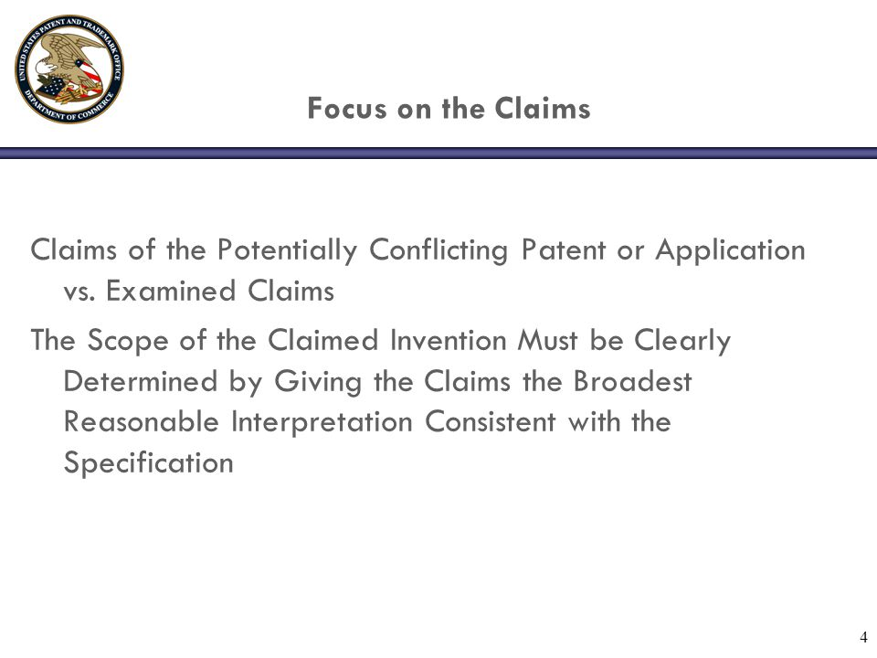 4 Focus on the Claims Claims of the Potentially Conflicting Patent or Application vs.