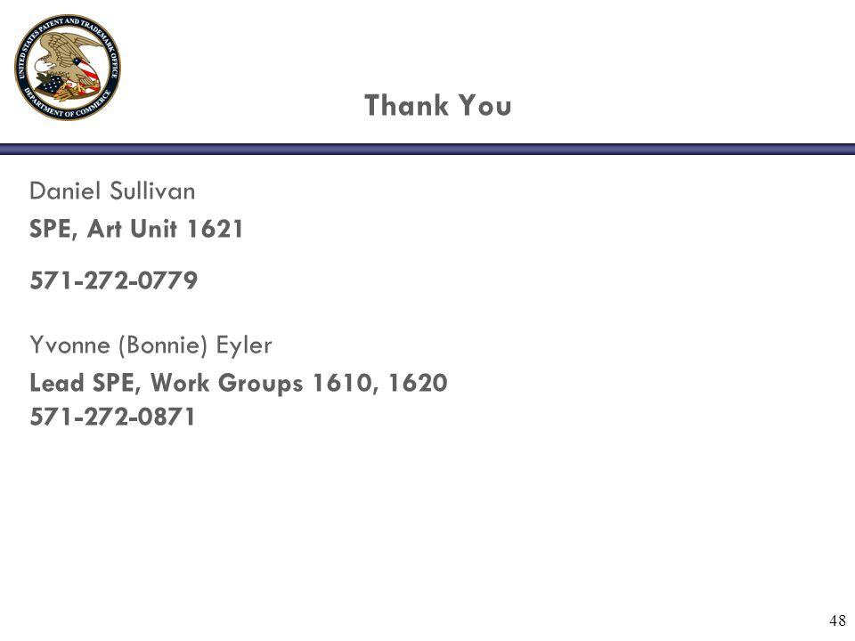 48 Thank You Daniel Sullivan SPE, Art Unit 1621 571-272-0779 Yvonne (Bonnie) Eyler Lead SPE, Work Groups 1610, 1620 571-272-0871