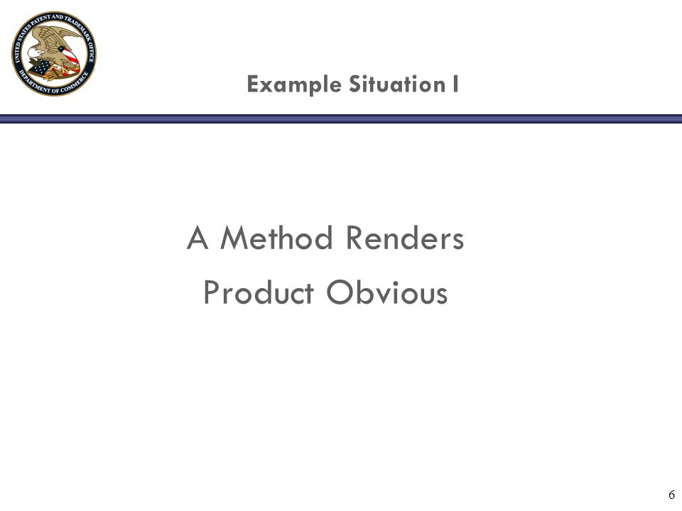 6 Example Situation I A Method Renders Product Obvious