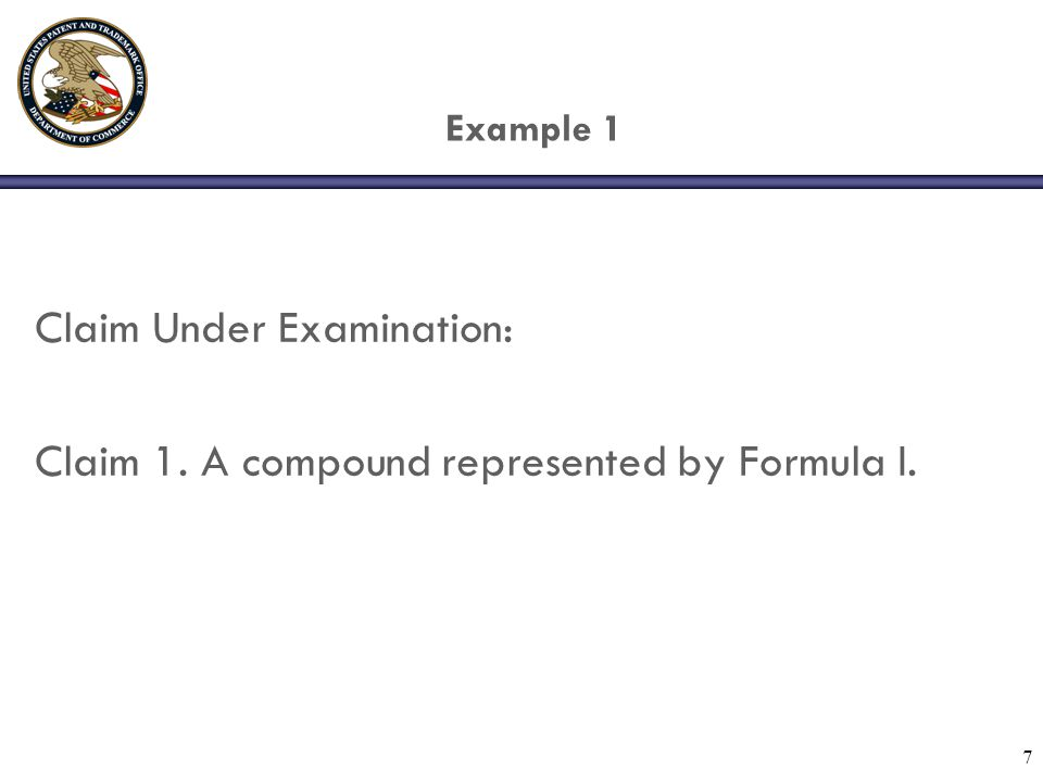 7 Example 1 Claim Under Examination: Claim 1. A compound represented by Formula I.