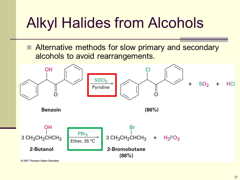 Alkyl Halides from Alcohols 37 Alternative methods for slow primary and secondary alcohols to avoid rearrangements.