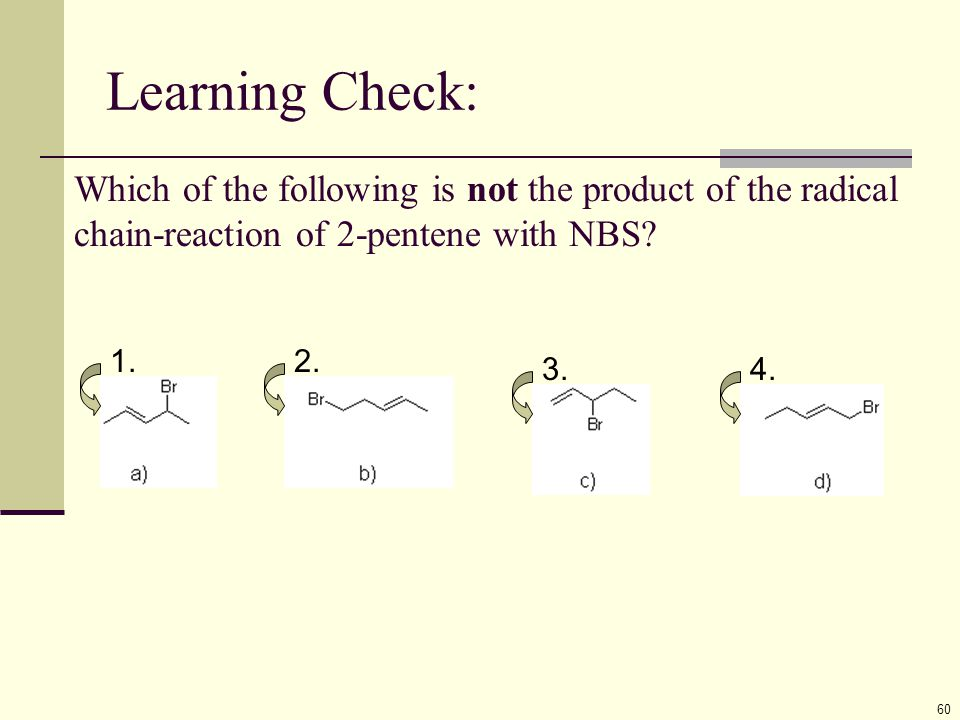 Learning Check: 60 Which of the following is not the product of the radical chain-reaction of 2-pentene with NBS? 1.2. 3.4.
