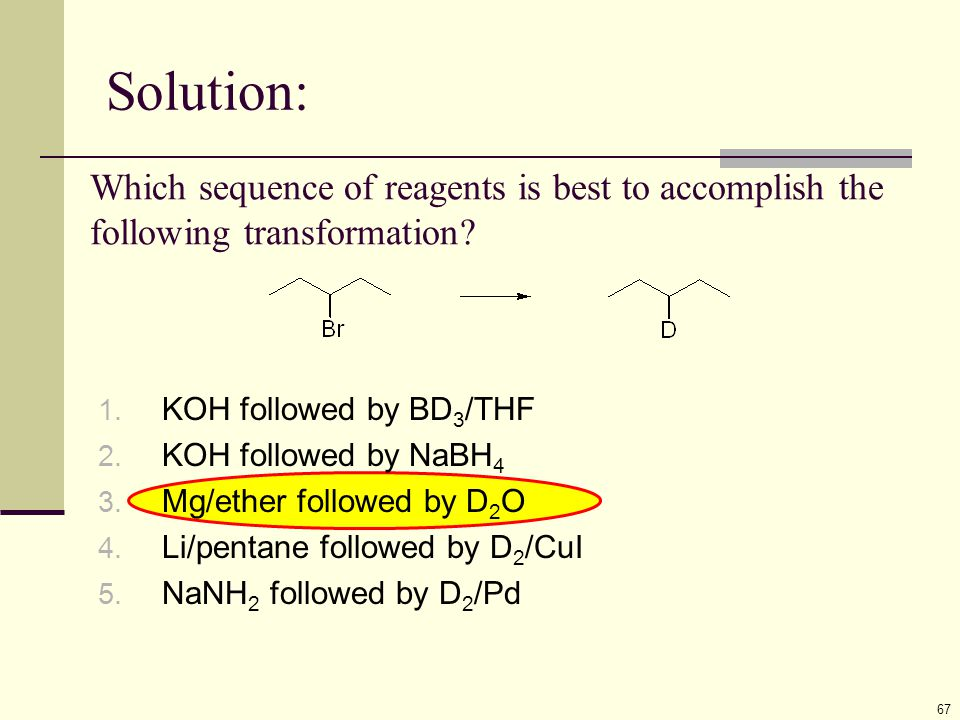 Solution: 67 Which sequence of reagents is best to accomplish the following transformation? 1. KOH followed by BD 3 /THF 2. KOH followed by NaBH 4 3.