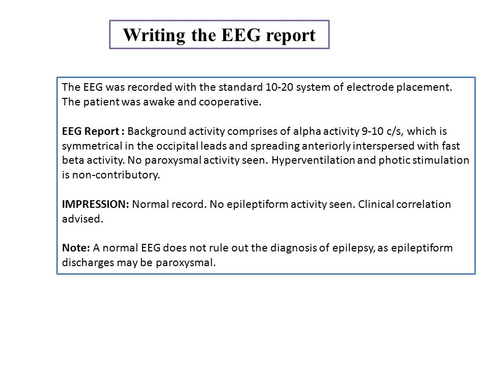 Writing the EEG report The EEG was recorded with the standard 10-20 system of electrode placement.