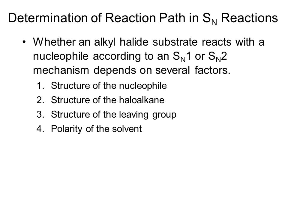 Determination of Reaction Path in S N Reactions Whether an alkyl halide substrate reacts with a nucleophile according to an S N 1 or S N 2 mechanism d