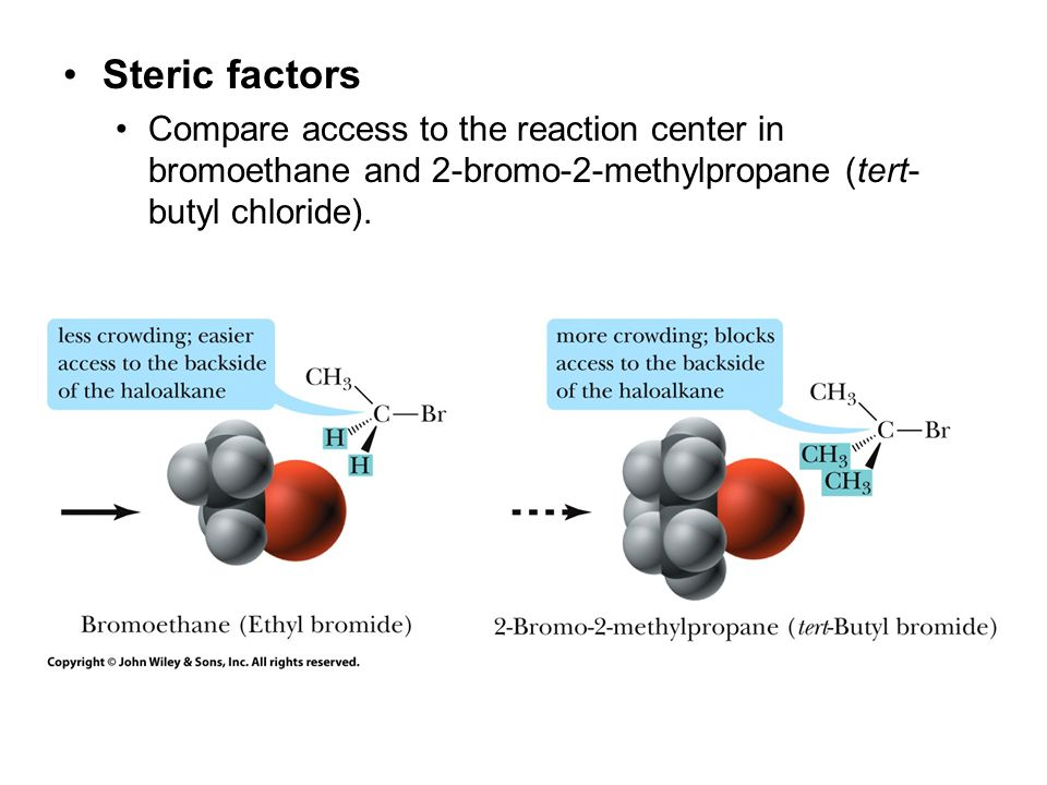 Steric factors Compare access to the reaction center in bromoethane and 2-bromo-2-methylpropane (tert- butyl chloride).