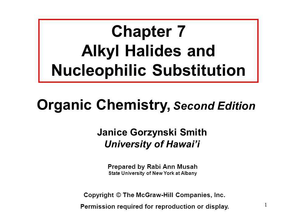 1 Organic Chemistry, Second Edition Janice Gorzynski Smith University of Hawai'i Chapter 7 Alkyl Halides and Nucleophilic Substitution Copyright © The