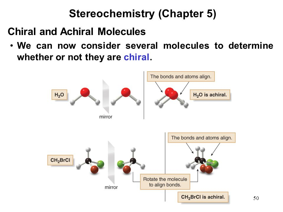 50 We can now consider several molecules to determine whether or not they are chiral. Chiral and Achiral Molecules Stereochemistry (Chapter 5)