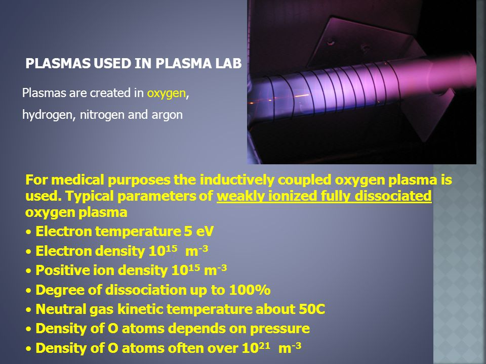 PLASMAS USED IN PLASMA LAB For medical purposes the inductively coupled oxygen plasma is used.