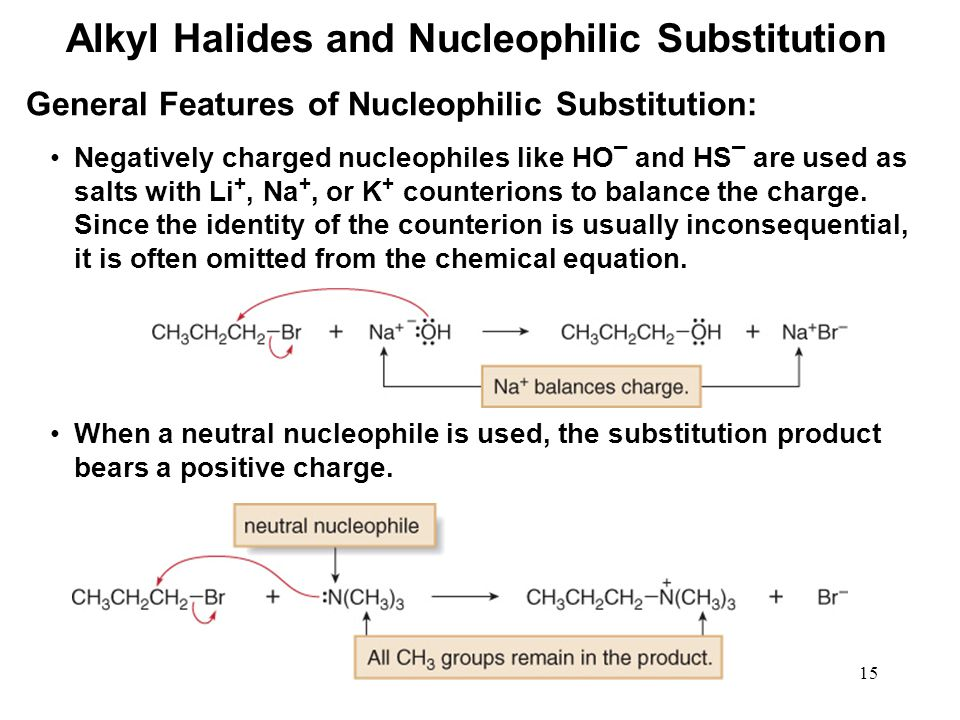 15 Negatively charged nucleophiles like HO ¯ and HS ¯ are used as salts with Li +, Na +, or K + counterions to balance the charge.