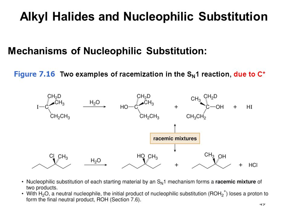 49 Figure 7.16 Two examples of racemization in the S N 1 reaction, due to C + Alkyl Halides and Nucleophilic Substitution Mechanisms of Nucleophilic Substitution: