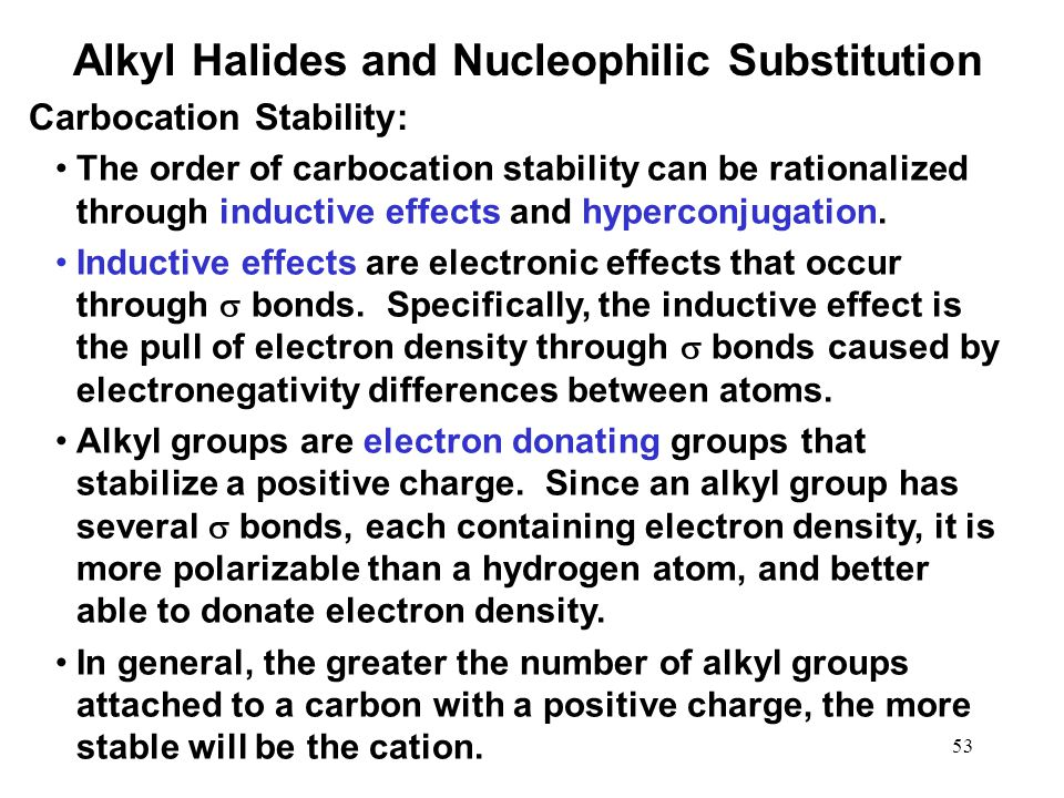 53 The order of carbocation stability can be rationalized through inductive effects and hyperconjugation.