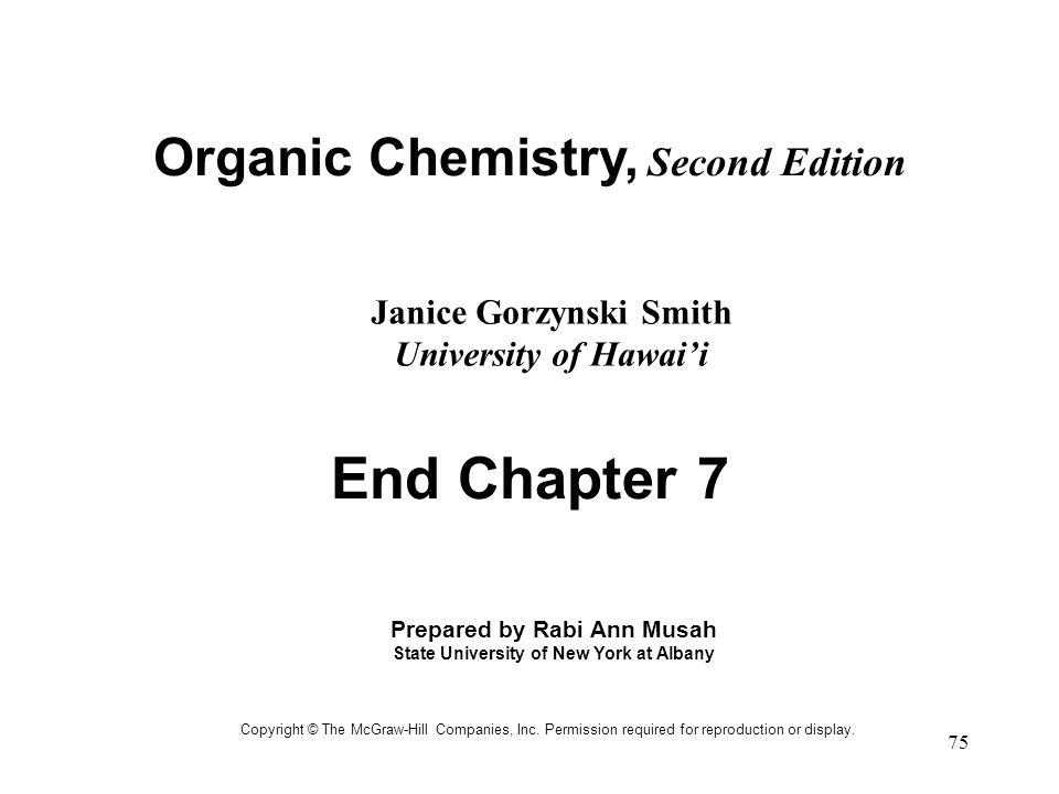75 Organic Chemistry, Second Edition Janice Gorzynski Smith University of Hawai'i Copyright © The McGraw-Hill Companies, Inc.