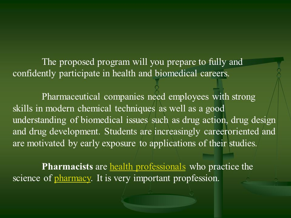 The proposed program will you prepare to fully and confidently participate in health and biomedical careers. Pharmaceutical companies need employees w