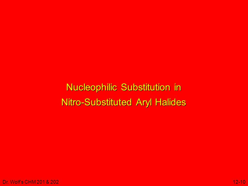 Dr. Wolf s CHM 201 & 20212-10 Nucleophilic Substitution in Nitro-Substituted Aryl Halides