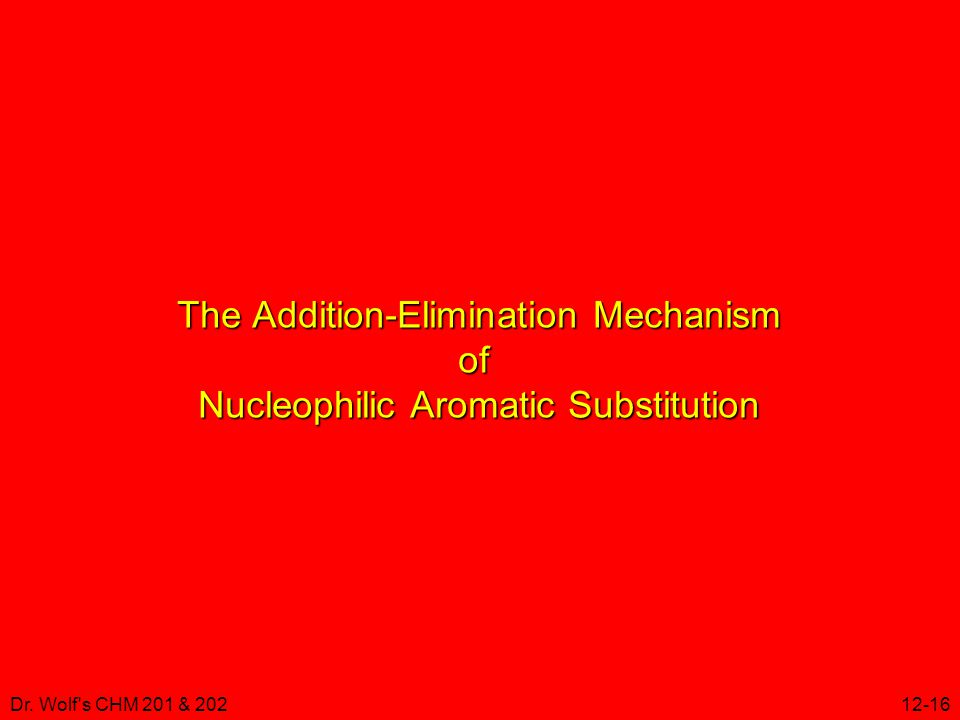 Dr. Wolf's CHM 201 & 20212-16 The Addition-Elimination Mechanism of Nucleophilic Aromatic Substitution