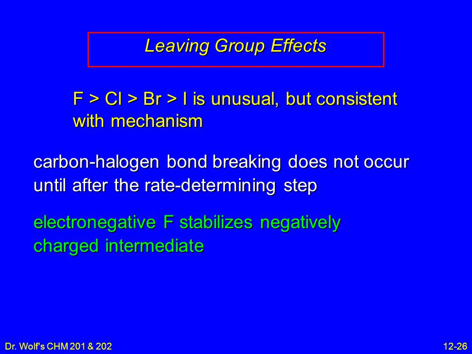 Dr. Wolf's CHM 201 & 20212-26 carbon-halogen bond breaking does not occur until after the rate-determining step electronegative F stabilizes negativel