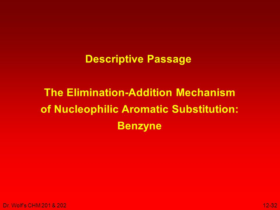 Dr. Wolf's CHM 201 & 20212-32 Descriptive Passage The Elimination-Addition Mechanism of Nucleophilic Aromatic Substitution: Benzyne