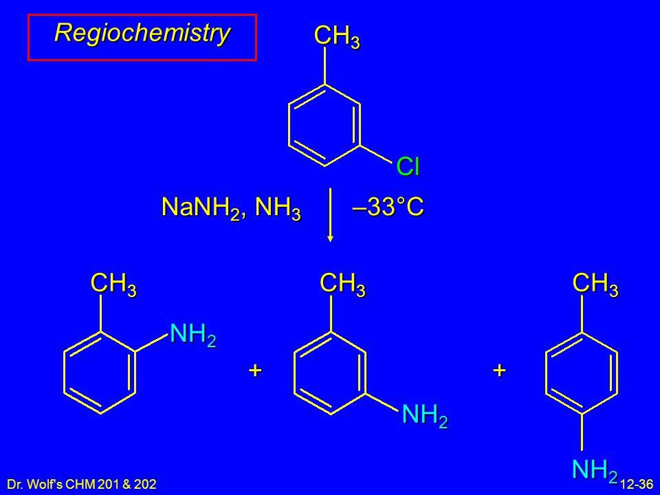 Dr. Wolf's CHM 201 & 20212-36 Regiochemistry + NaNH 2, NH 3 –33°C CH 3 NH 2 CH 3 NH 2 CH 3 Cl + NH 2