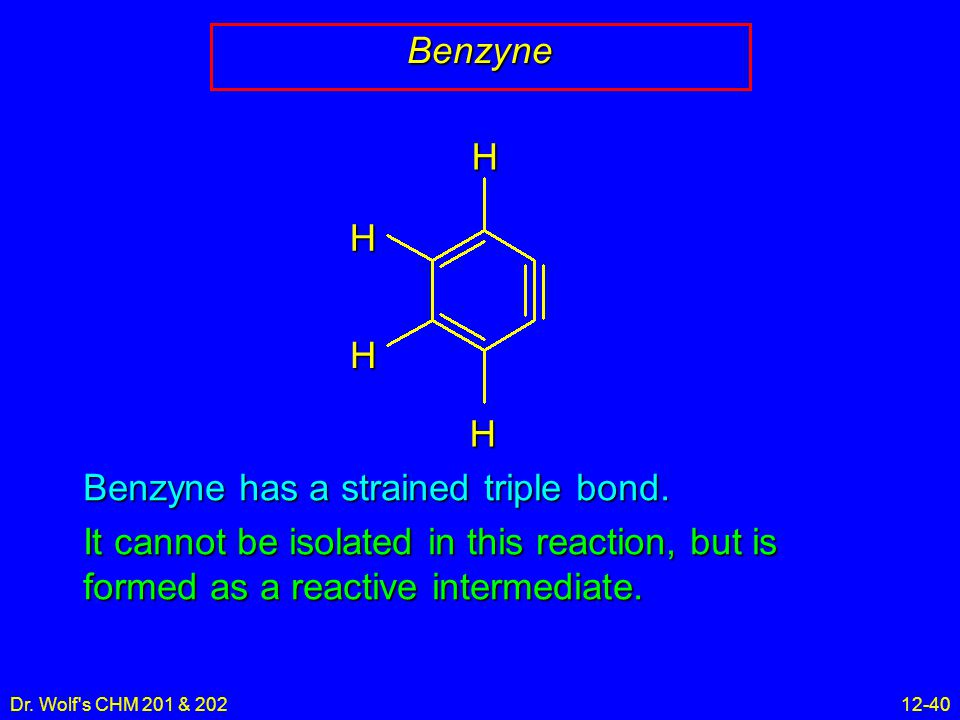 Dr. Wolf s CHM 201 & 20212-40 Benzyne HHH H Benzyne has a strained triple bond.