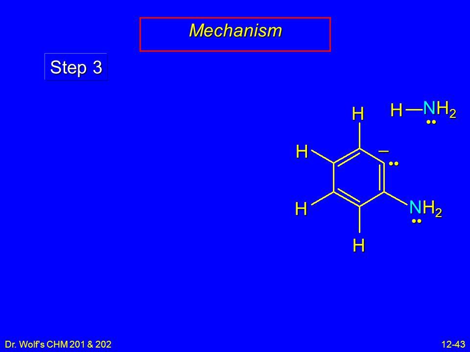Dr. Wolf's CHM 201 & 20212-43 Mechanism Step 3 HHH H NH2NH2NH2NH2 – NH2NH2NH2NH2 H