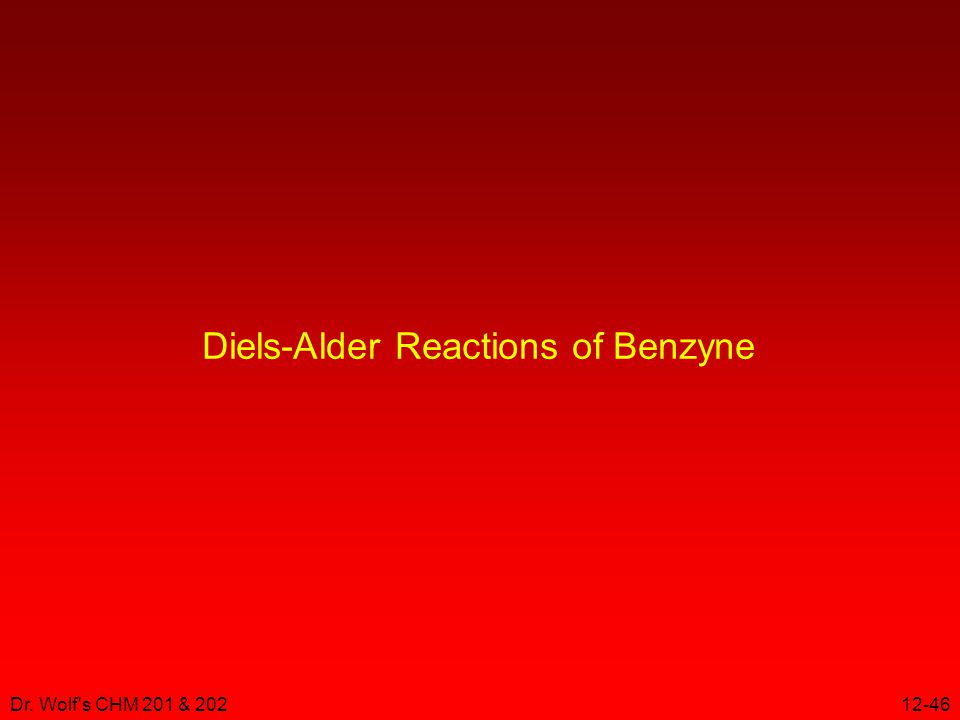 Dr. Wolf s CHM 201 & 20212-46 Diels-Alder Reactions of Benzyne
