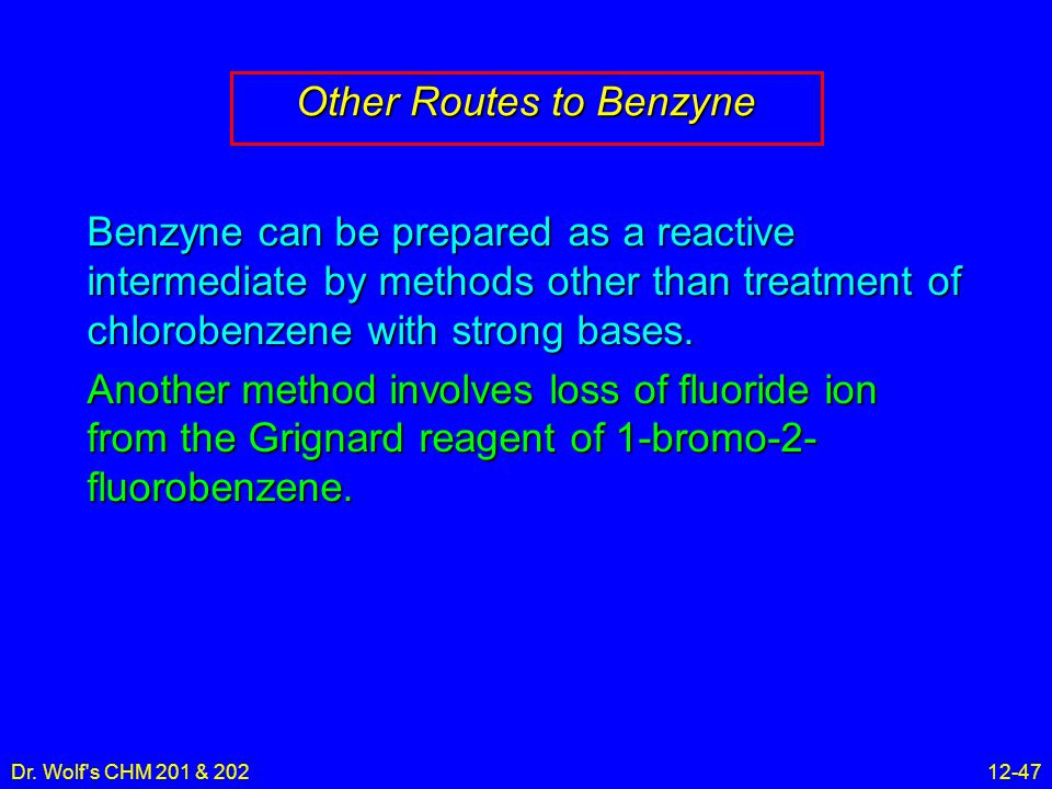 Dr. Wolf's CHM 201 & 20212-47 Other Routes to Benzyne Benzyne can be prepared as a reactive intermediate by methods other than treatment of chlorobenz