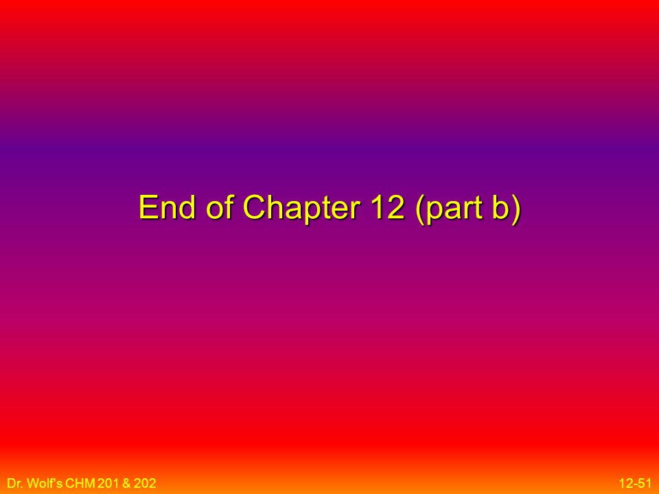 Dr. Wolf s CHM 201 & 20212-51 End of Chapter 12 (part b)