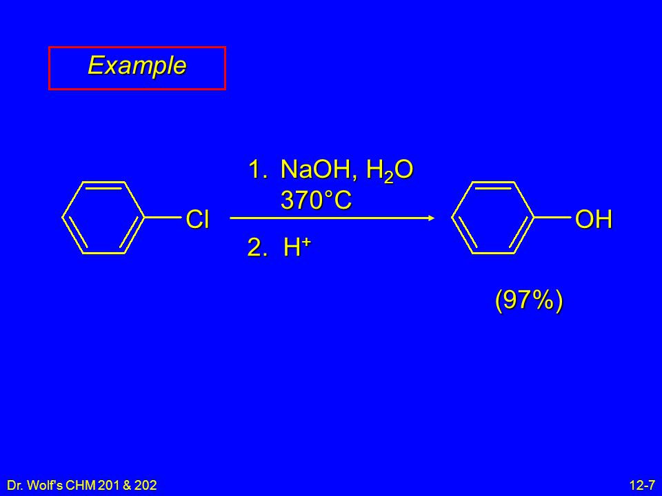 Dr. Wolf s CHM 201 & 20212-7 Example ClOH 1.NaOH, H 2 O 370°C 2. H + (97%)