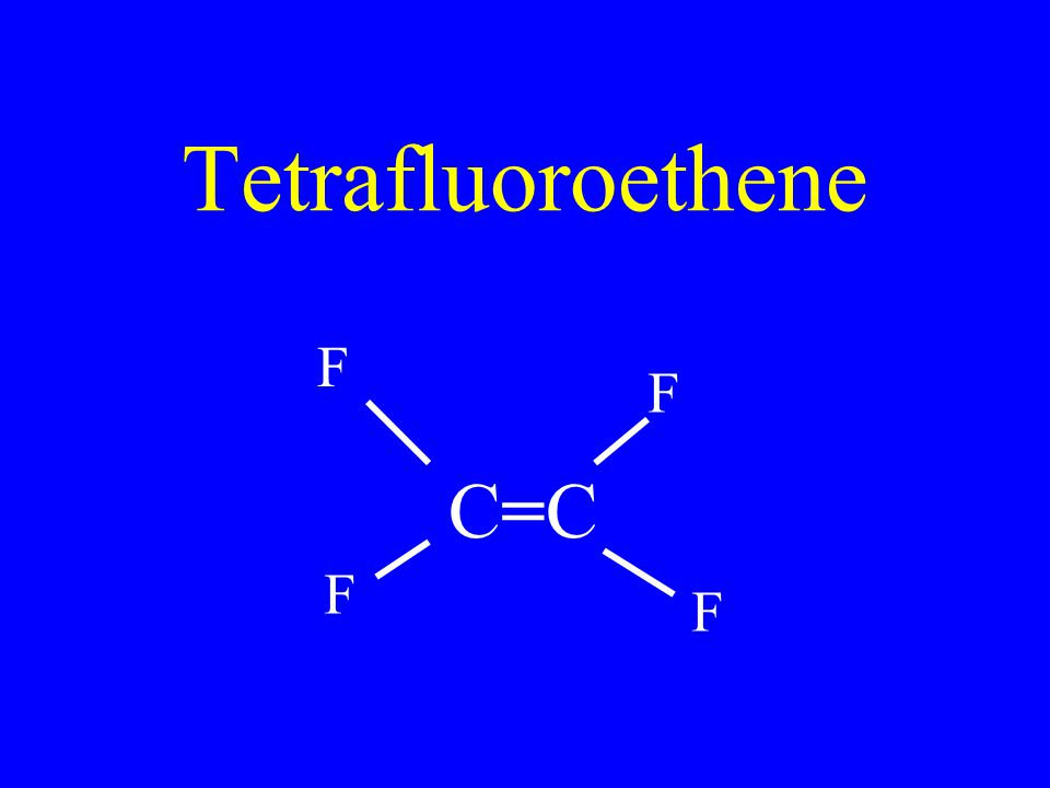Tetrafluoroethene C=CC=C F F F F