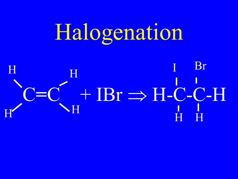 Halogenation C=C + IBr  H-C-C-H I Br H H H H H