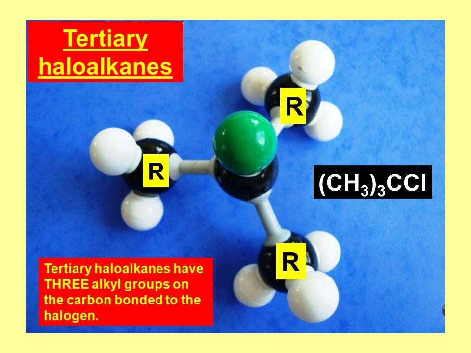 Tertiary haloalkanes Tertiary haloalkanes have THREE alkyl groups on the carbon bonded to the halogen.